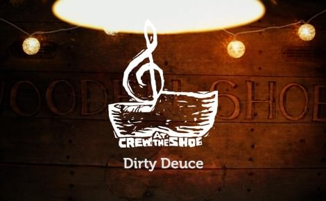 Dirty Deuce Comes Clean – Crew At the Shoe